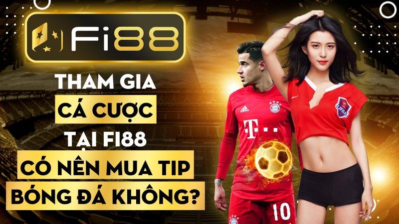Tham gia cá cược tại Fi88 có nên mua Tip bóng đá không?